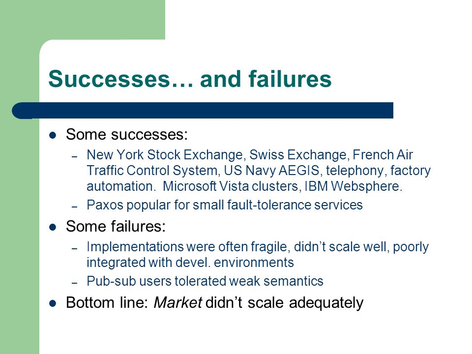 Successes… and failures Some successes: – New York Stock Exchange, Swiss Exchange, French Air Traffic Control System, US Navy AEGIS, telephony, factory automation.