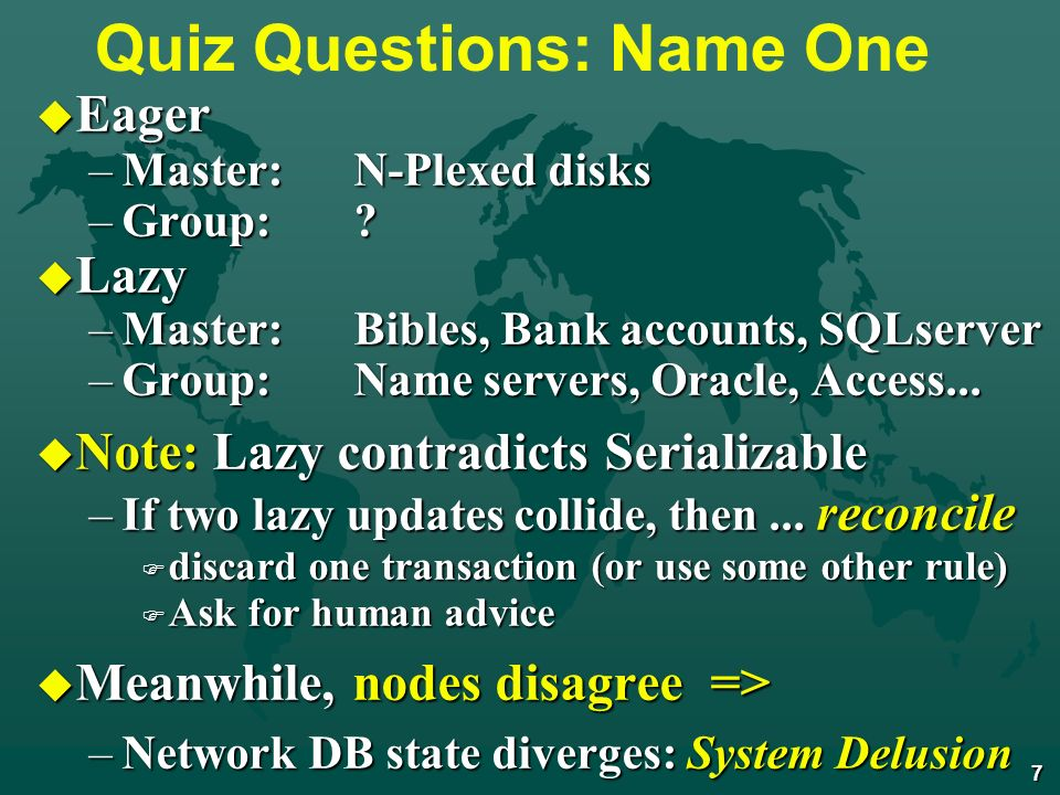 7 Quiz Questions: Name One u Eager –Master:N-Plexed disks –Group: .