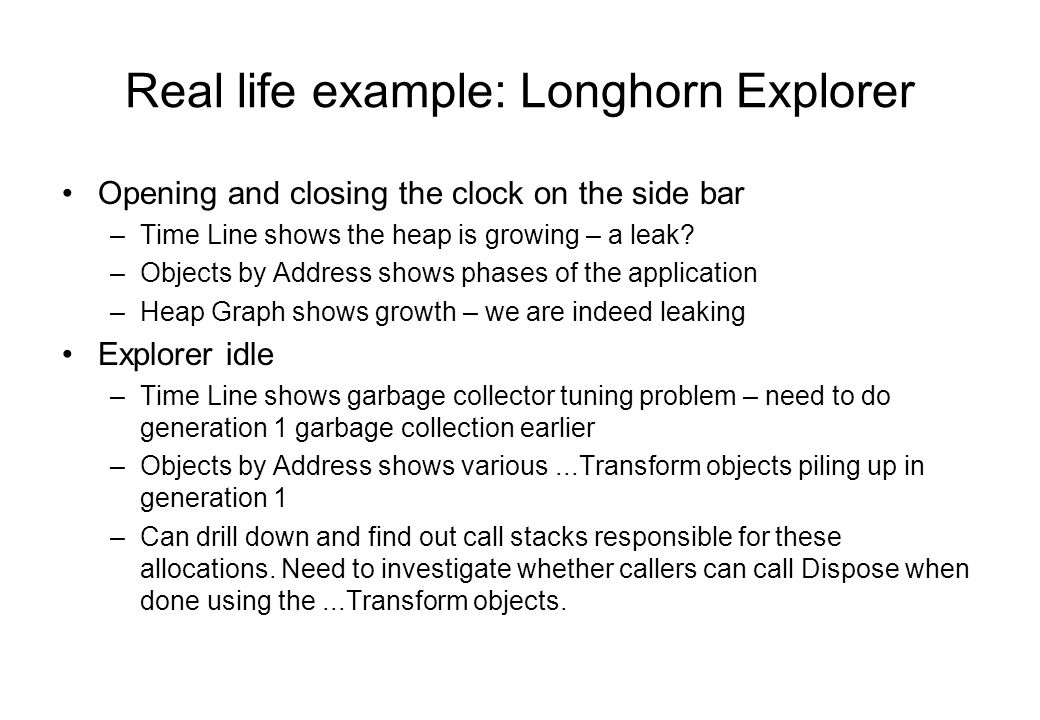 Real life example: Longhorn Explorer Opening and closing the clock on the side bar –Time Line shows the heap is growing – a leak.