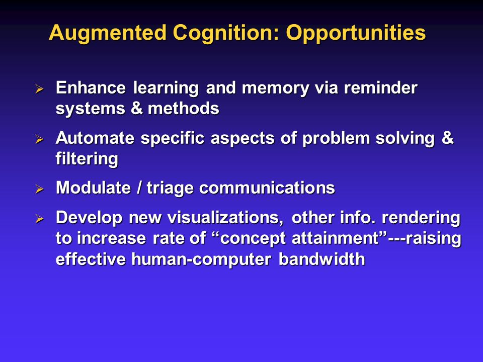 Enhance learning and memory via reminder systems & methods Enhance learning and memory via reminder systems & methods Automate specific aspects of problem solving & filtering Automate specific aspects of problem solving & filtering Modulate / triage communications Modulate / triage communications Develop new visualizations, other info.