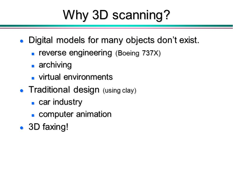 Why 3D scanning. l Digital models for many objects dont exist.