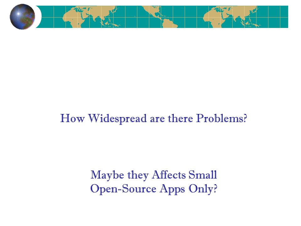 How Widespread are there Problems Maybe they Affects Small Open-Source Apps Only
