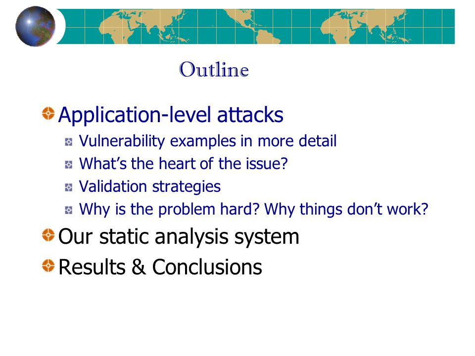 Outline Application-level attacks Vulnerability examples in more detail Whats the heart of the issue.