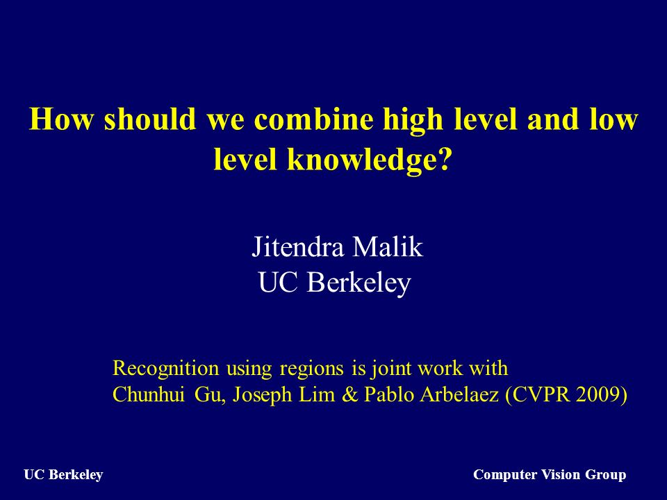 Computer Vision Group UC Berkeley How should we combine high level and low level knowledge.
