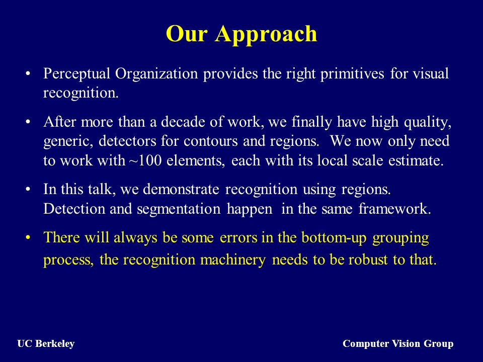Computer Vision Group UC Berkeley Our Approach Perceptual Organization provides the right primitives for visual recognition.