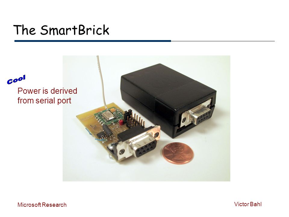 Victor Bahl Microsoft Research The SmartBrick Power is derived from serial port
