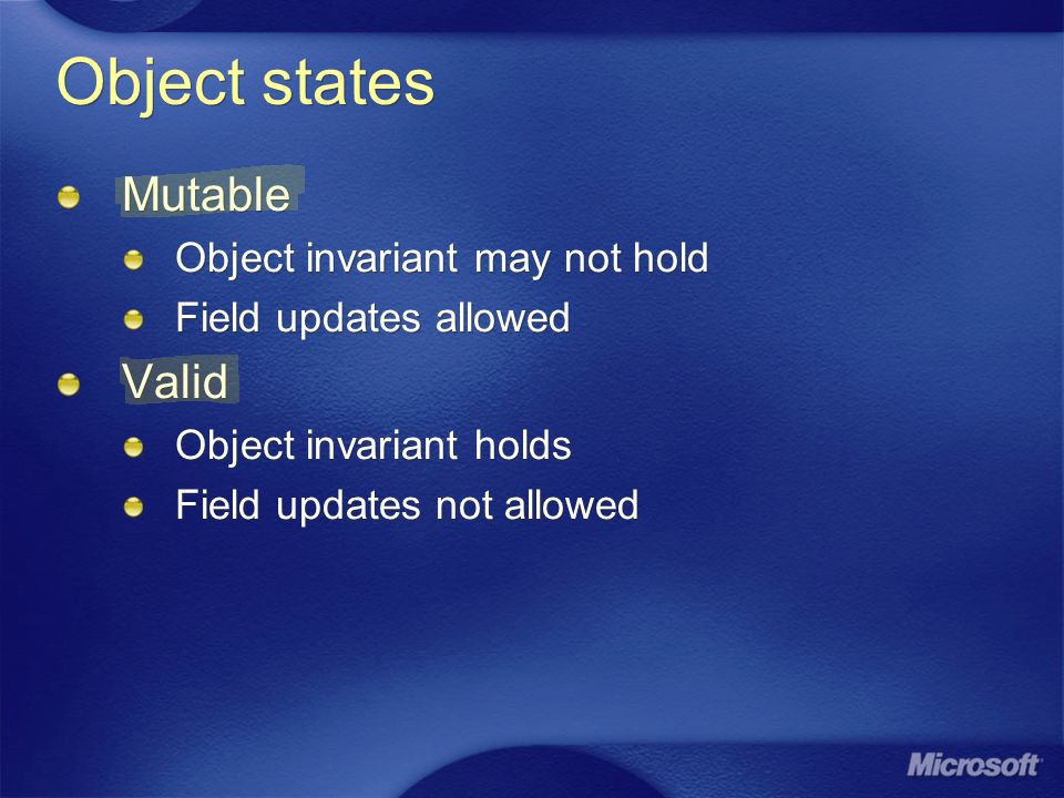 Object states Mutable Object invariant may not hold Field updates allowed Valid Object invariant holds Field updates not allowed Mutable Object invariant may not hold Field updates allowed Valid Object invariant holds Field updates not allowed