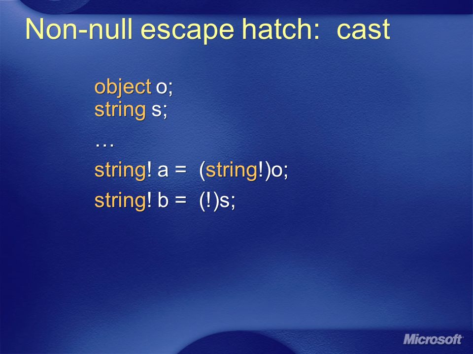 Non-null escape hatch: cast object o; string s; … string.