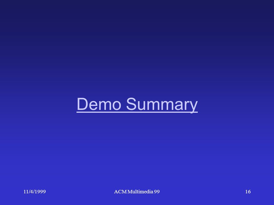 11/4/1999ACM Multimedia 9916 Demo Summary