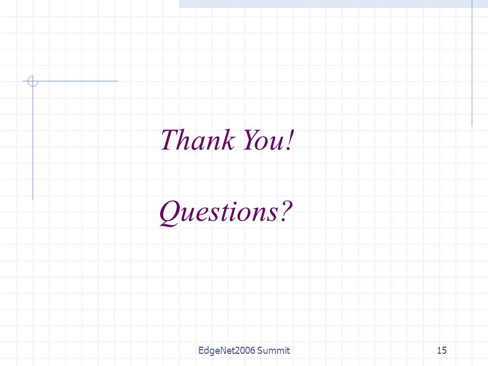 EdgeNet2006 Summit15 Thank You! Questions