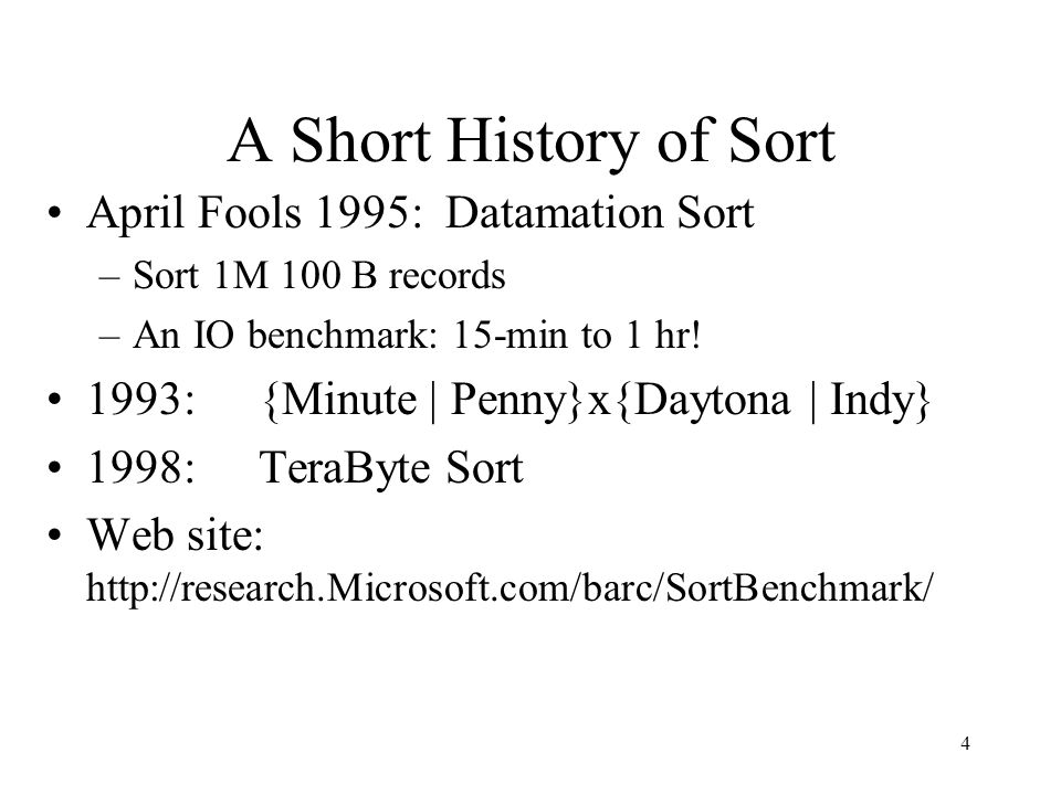 4 A Short History of Sort April Fools 1995: Datamation Sort –Sort 1M 100 B records –An IO benchmark: 15-min to 1 hr.