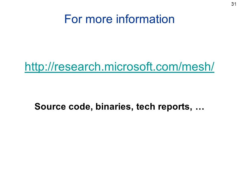 31 For more information http://research.microsoft.com/mesh/ Source code, binaries, tech reports, …