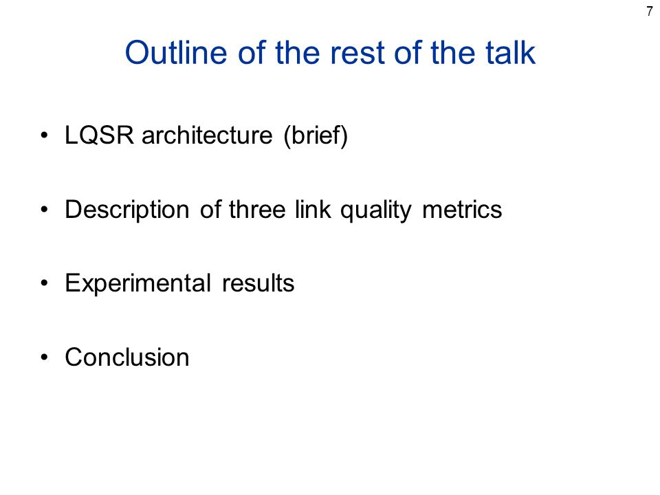 7 Outline of the rest of the talk LQSR architecture (brief) Description of three link quality metrics Experimental results Conclusion