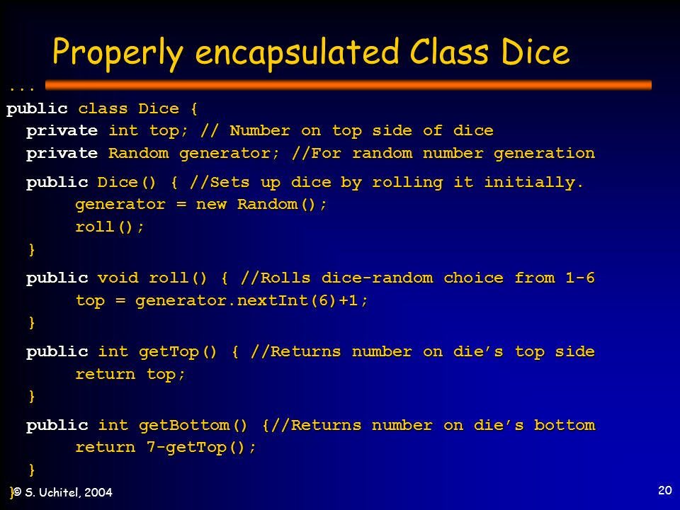 20 © S. Uchitel, 2004 Properly encapsulated Class Dice...