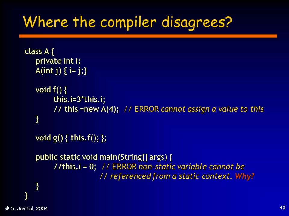 43 © S. Uchitel, 2004 Where the compiler disagrees.