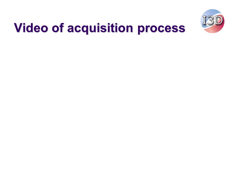 Video of acquisition process