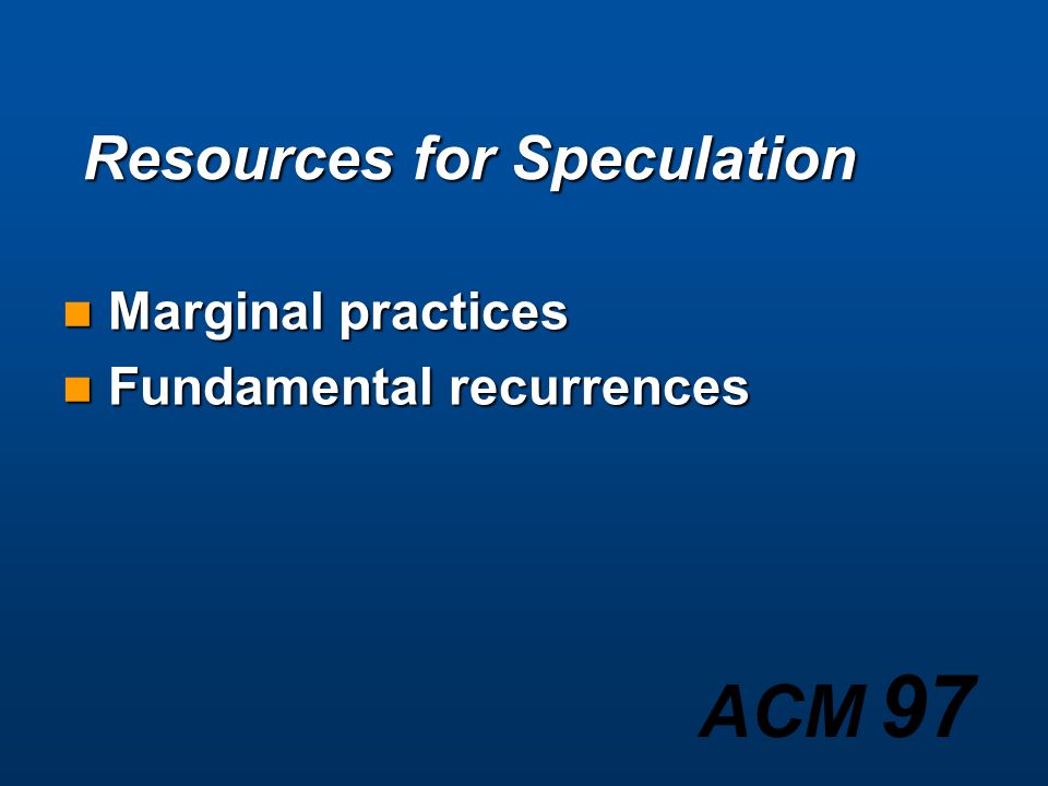 Resources for Speculation Marginal practices Marginal practices