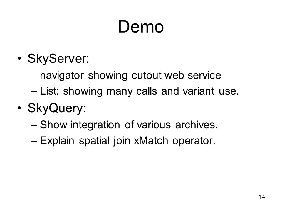 14 Demo SkyServer: –navigator showing cutout web service –List: showing many calls and variant use.