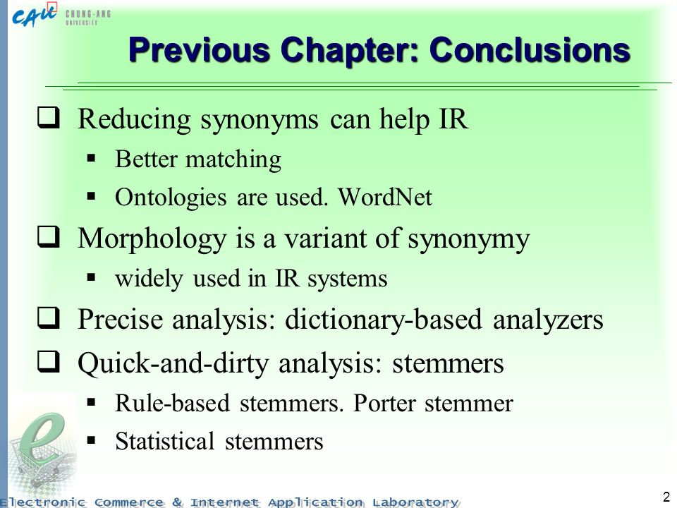 2 Previous Chapter: Conclusions Reducing synonyms can help IR Better matching Ontologies are used.