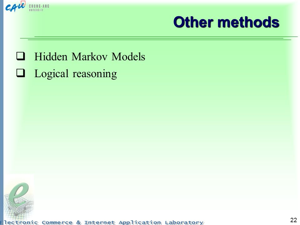 22 Other methods Hidden Markov Models Logical reasoning