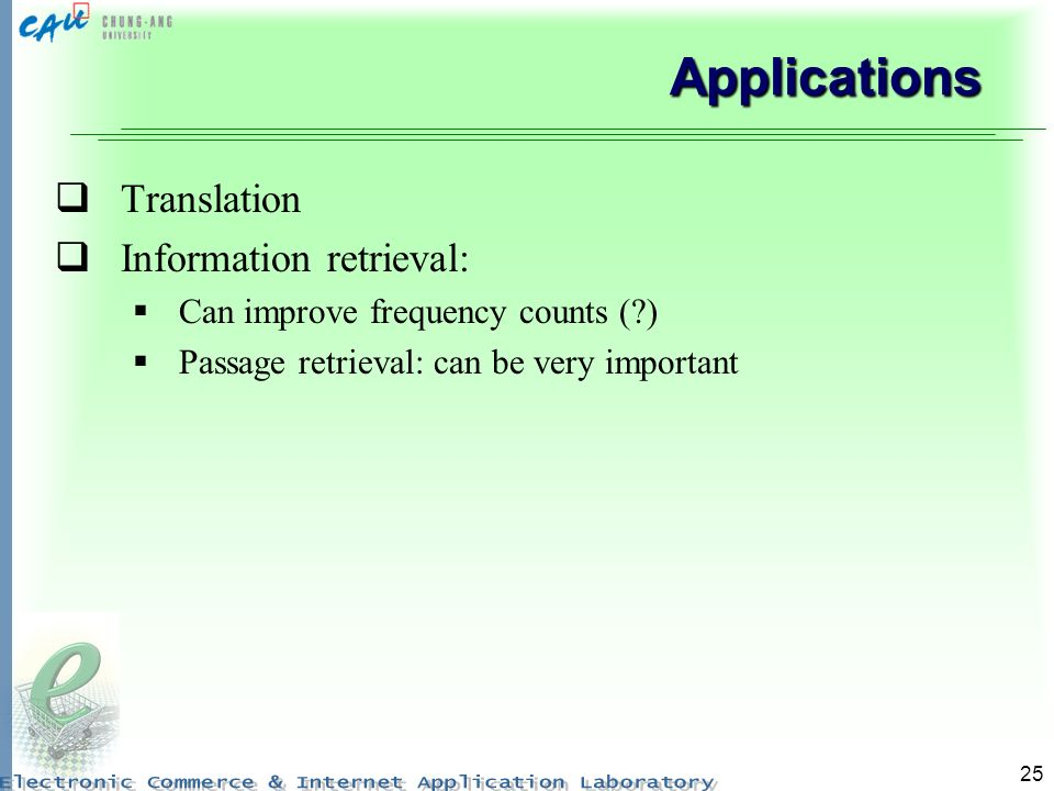 25 Applications Translation Information retrieval: Can improve frequency counts ( ) Passage retrieval: can be very important