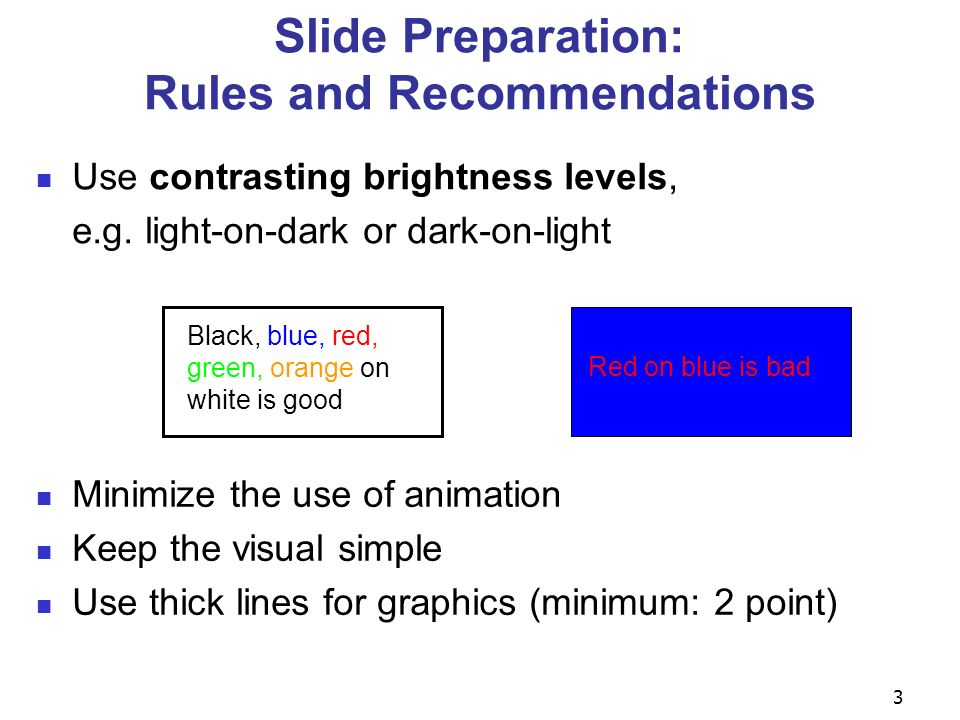 3 Slide Preparation: Rules and Recommendations Use contrasting brightness levels, e.g.