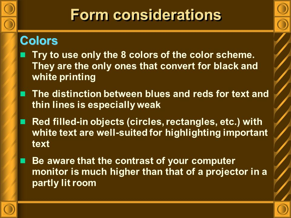 Colors Form considerations Try to use only the 8 colors of the color scheme.