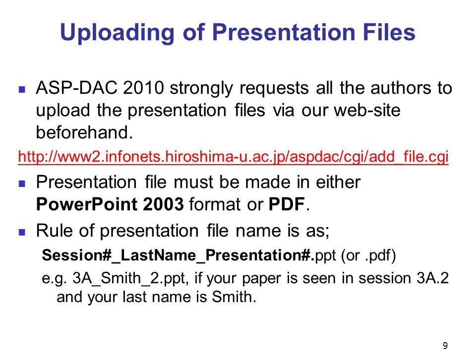 Uploading of Presentation Files ASP-DAC 2010 strongly requests all the authors to upload the presentation files via our web-site beforehand.
