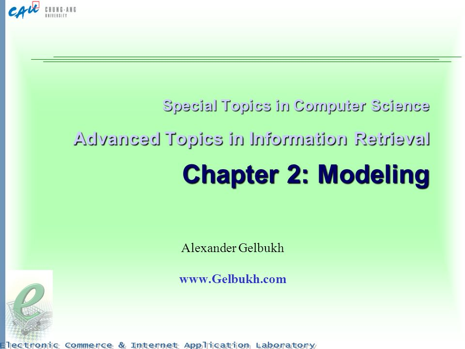 Special Topics in Computer Science Advanced Topics in Information Retrieval Chapter 2: Modeling Alexander Gelbukh www.Gelbukh.com