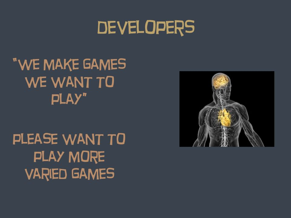 developers we make games we want to play please want to play more varied games