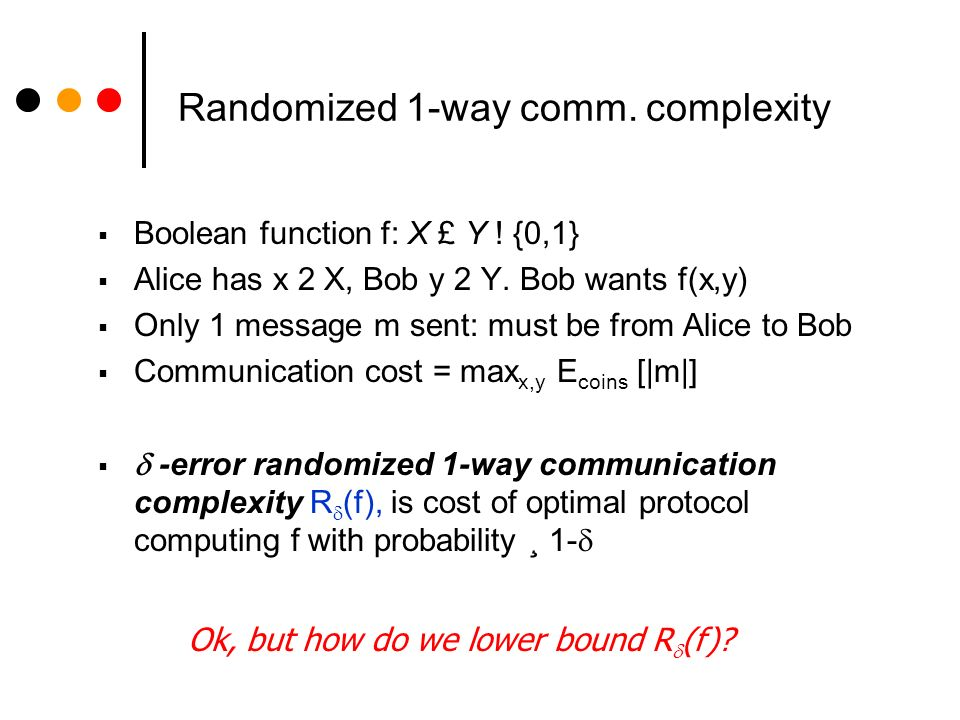 Randomized 1-way comm. complexity Boolean function f: X £ Y .