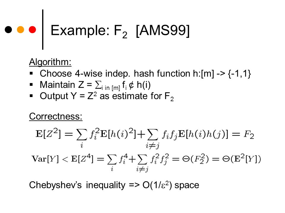 Example: F 2 [AMS99] Algorithm: Choose 4-wise indep.