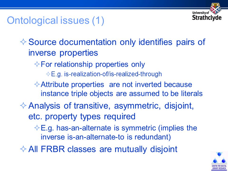 Ontological issues (1) Source documentation only identifies pairs of inverse properties For relationship properties only E.g.