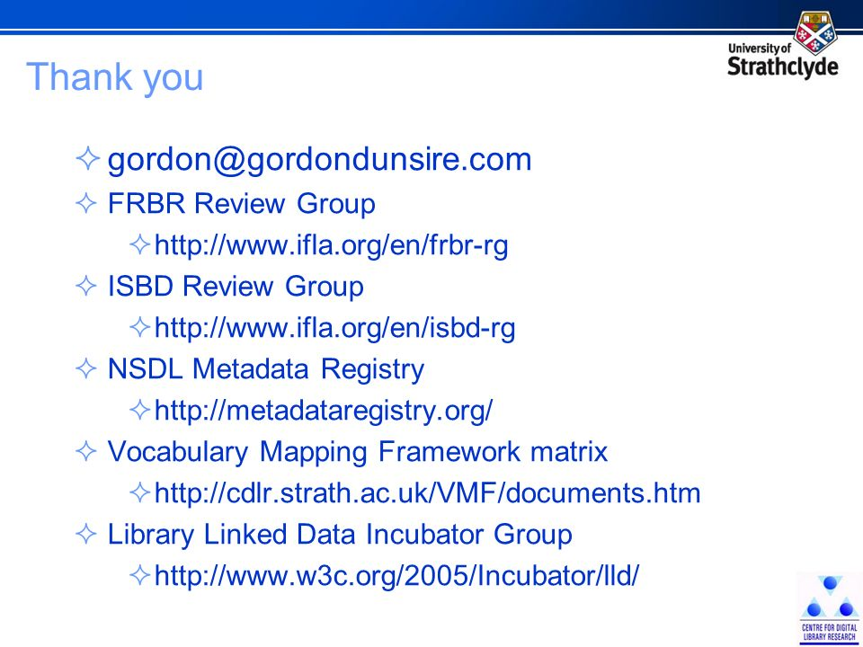 Thank you FRBR Review Group   ISBD Review Group   NSDL Metadata Registry   Vocabulary Mapping Framework matrix   Library Linked Data Incubator Group
