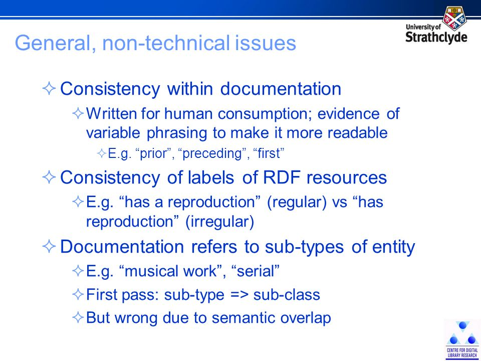 General, non-technical issues Consistency within documentation Written for human consumption; evidence of variable phrasing to make it more readable E.g.