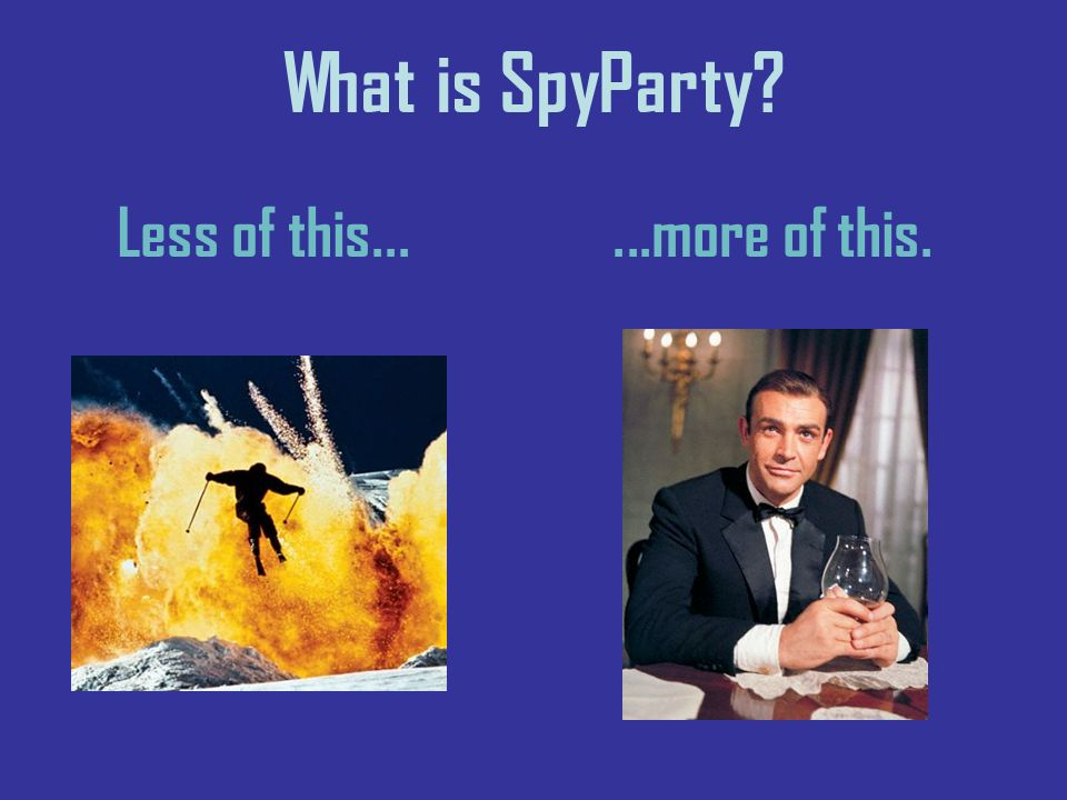 What is SpyParty Less of this......more of this.
