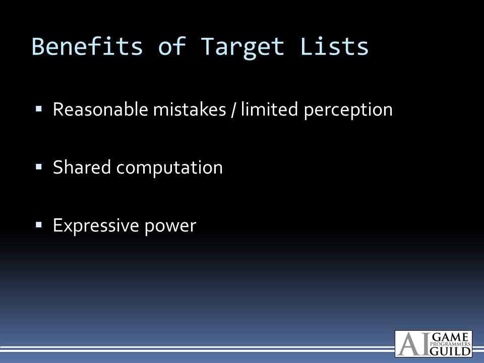 Benefits of Target Lists Reasonable mistakes / limited perception Shared computation Expressive power