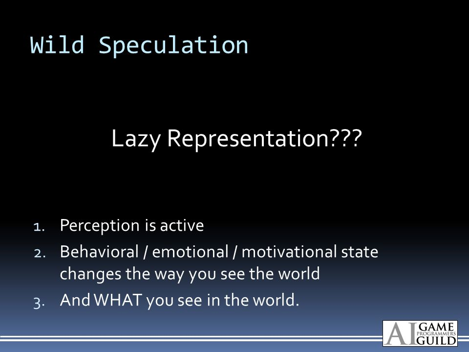 Wild Speculation Lazy Representation . 1. Perception is active 2.