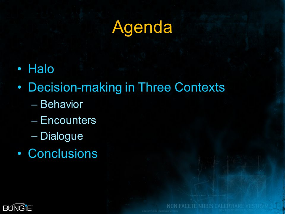 Agenda Halo Decision-making in Three Contexts –Behavior –Encounters –Dialogue Conclusions
