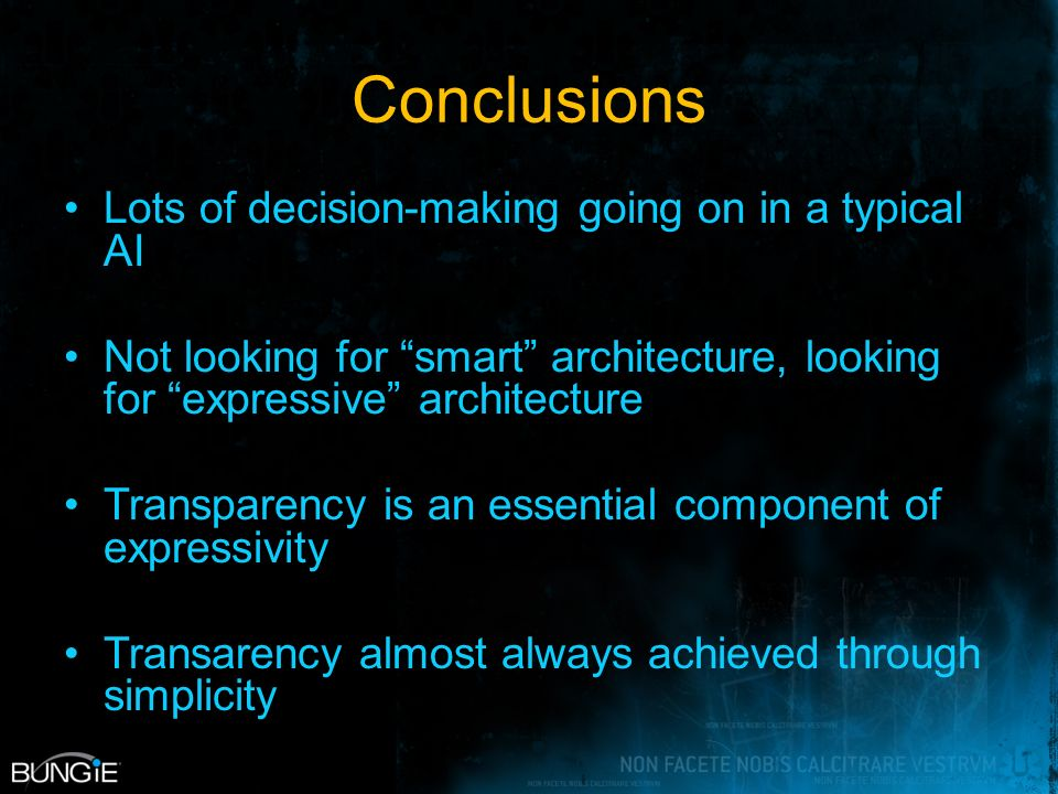 Conclusions Lots of decision-making going on in a typical AI Not looking for smart architecture, looking for expressive architecture Transparency is an essential component of expressivity Transarency almost always achieved through simplicity