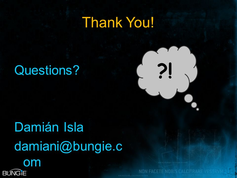 Thank You! Questions Damián Isla damiani@bungie.c om !