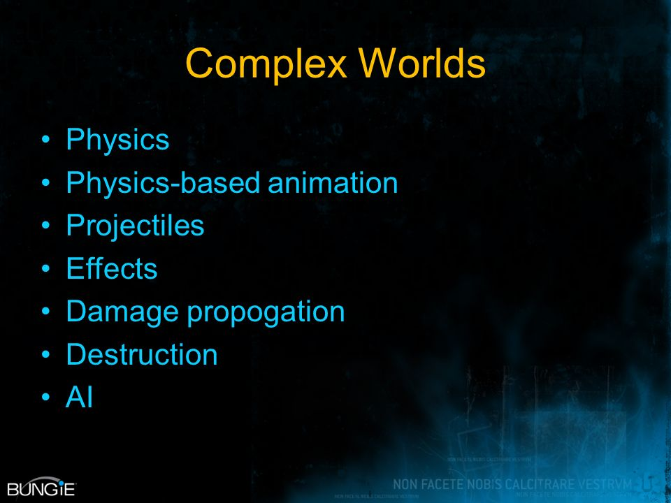 Complex Worlds Physics Physics-based animation Projectiles Effects Damage propogation Destruction AI