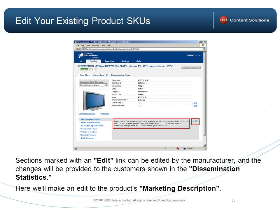 5 Edit Your Existing Product SKUs Sections marked with an Edit link can be edited by the manufacturer, and the changes will be provided to the customers shown in the Dissemination Statistics. Here we ll make an edit to the product s Marketing Description .
