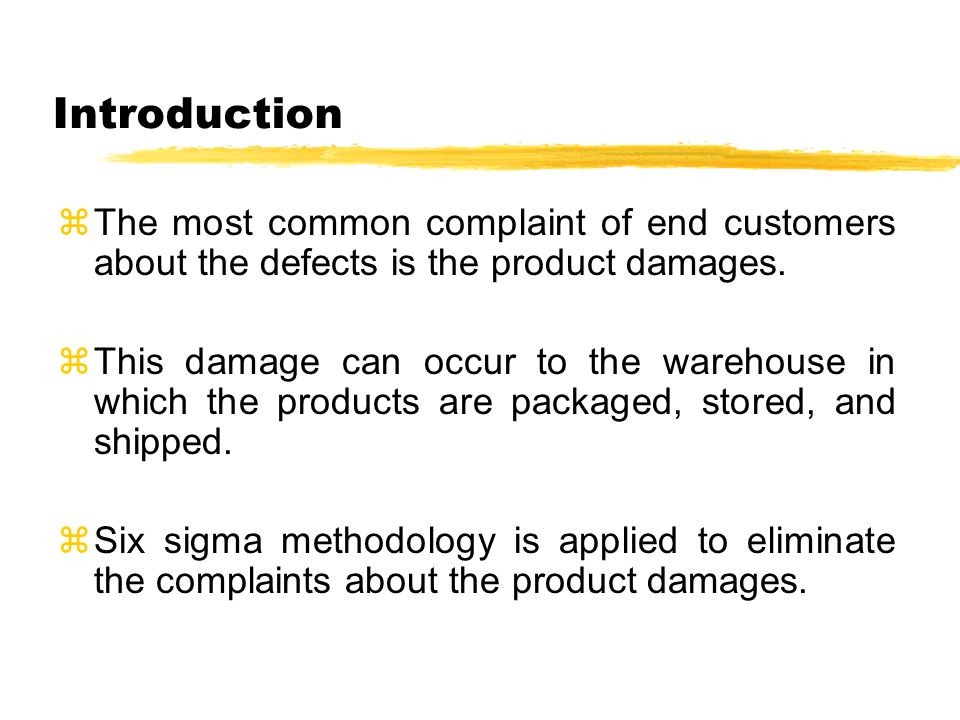 Introduction zThe most common complaint of end customers about the defects is the product damages.