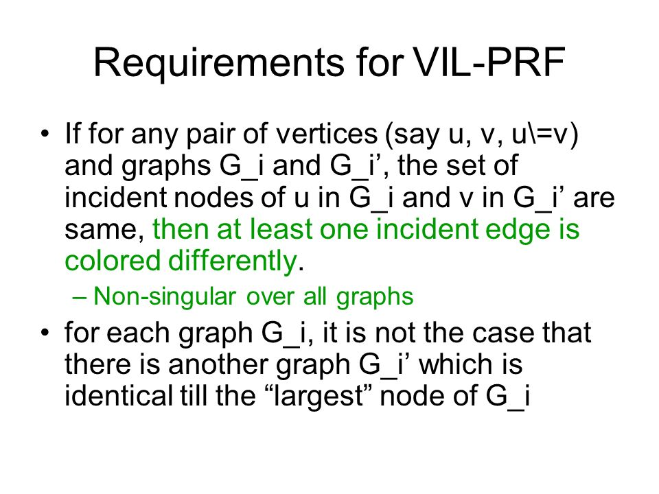 Requirements for VIL-PRF If for any pair of vertices (say u, v, u\=v) and graphs G_i and G_i, the set of incident nodes of u in G_i and v in G_i are same, then at least one incident edge is colored differently.