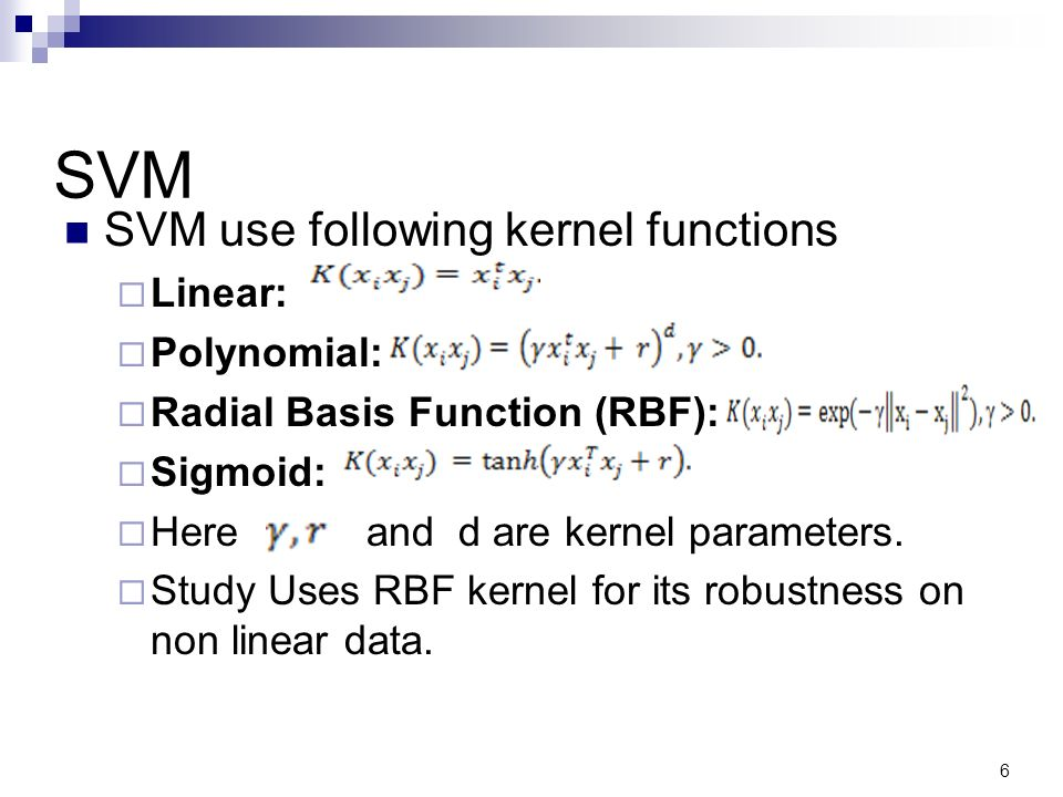 SVM SVM use following kernel functions Linear: Polynomial: Radial Basis Function (RBF): Sigmoid: Here and d are kernel parameters.