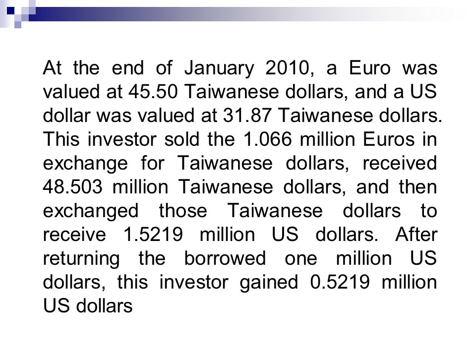 At the end of January 2010, a Euro was valued at Taiwanese dollars, and a US dollar was valued at Taiwanese dollars.