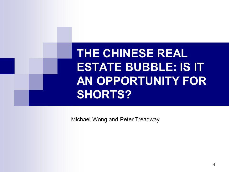 1 THE CHINESE REAL ESTATE BUBBLE: IS IT AN OPPORTUNITY FOR SHORTS Michael Wong and Peter Treadway