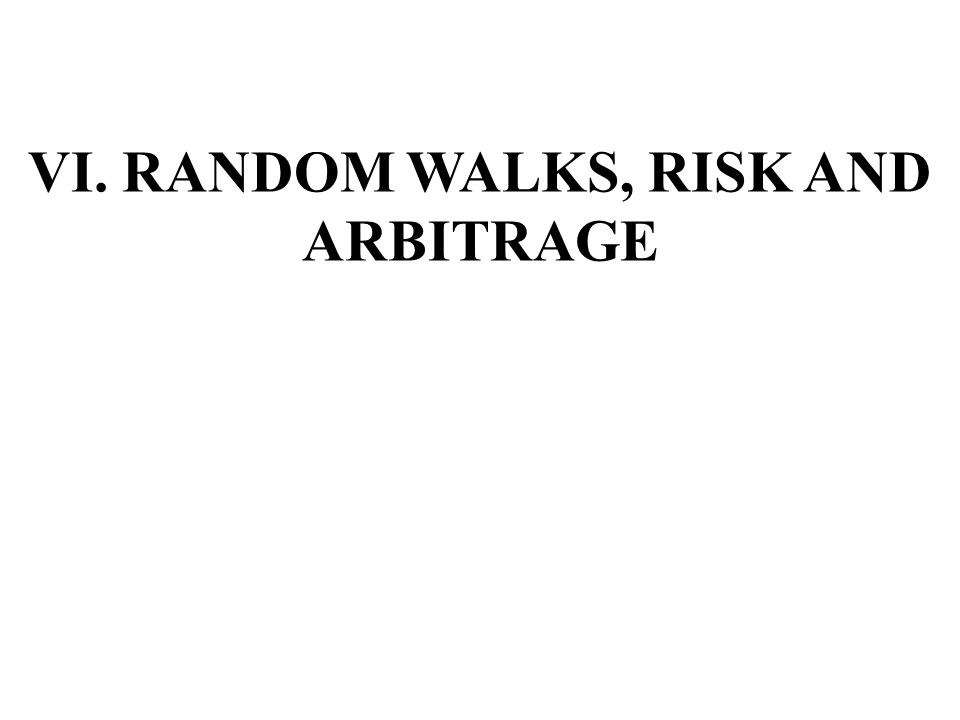VI. RANDOM WALKS, RISK AND ARBITRAGE