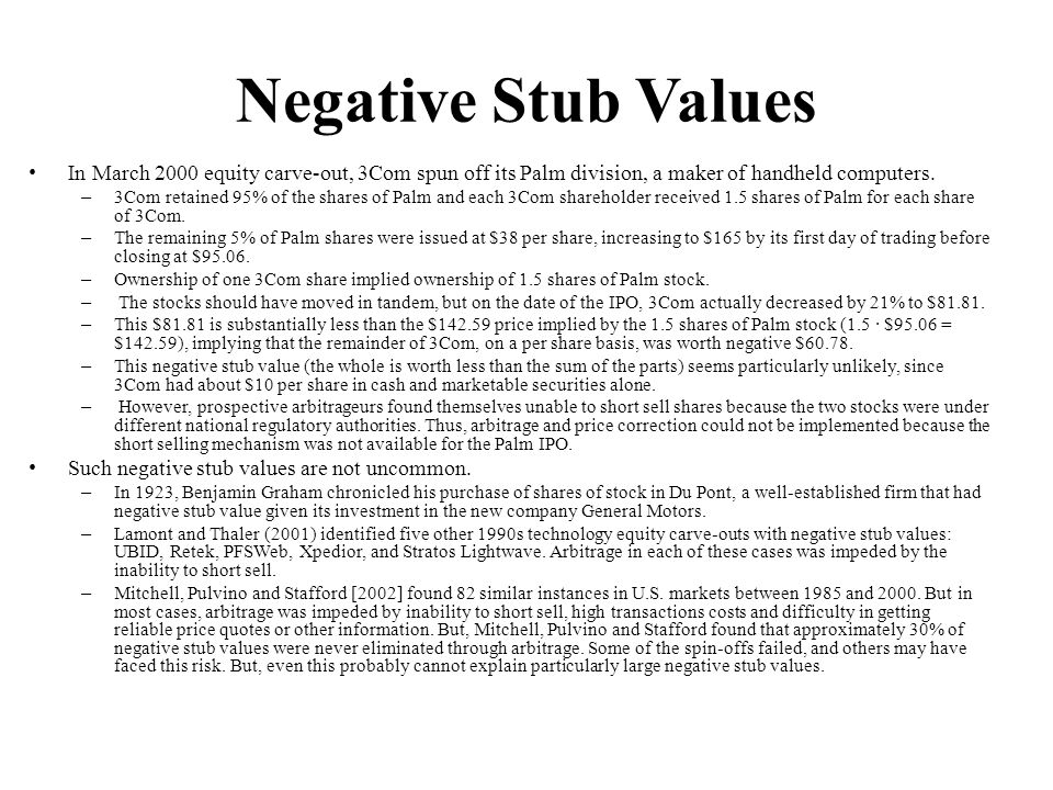 Negative Stub Values In March 2000 equity carve-out, 3Com spun off its Palm division, a maker of handheld computers.